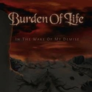 Burden Of Life: In The Wake Of My Demise