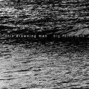 This Drowning Man: Big Faint Lane