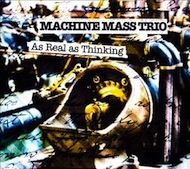 Machine Mass Trio: As Real As Thinking