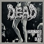 Review: Dead - Hardnaked ... But Dead!