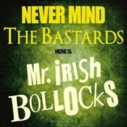 Mr. Irish Bastard: Never Mind The Bastards, Here Is Mr. Irish Bollocks