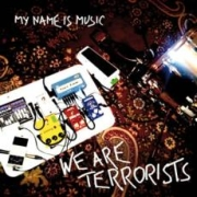 My Name Is Music: We Are Terrorists