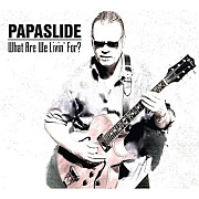 Review: Papaslide - What Are We Livin' For...?