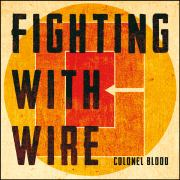 Review: Fighting With Wire - Colonel Blood