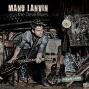 Review: Manu Lanvin And The Devil Blues - Mauvais Casting