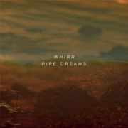 Review: Whirr - Pipe Dreams
