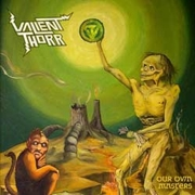 Valient Thorr: Our Own Masters