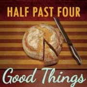 Half Past Four: Good Things