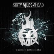 Sixty Miles Ahead: Millions Of Burning Flames