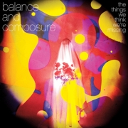 Review: Balance And Composure - The Things We Think We're Missing