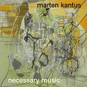 Marten Kantus: Necessary Music