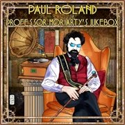 Paul Roland: Professor Moriarty's Jukebox