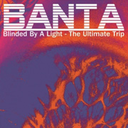 Review: Banta - Blinded By A Light - The Ultimate Trip