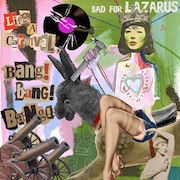 Review: Bad For Lazarus - Life's A Carnival - Bang! Bang! Bang!