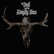 The Devil And The Almighty Blues: The Devil And The Almighty Blues