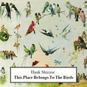 Review: Hank Shizzoe - This Place Belongs To The Birds