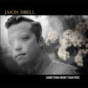 Review: Jason Isbell - Something More Than Free