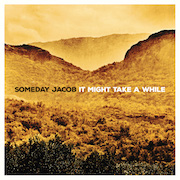 Someday Jacob: It Might Take A While
