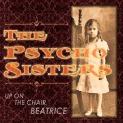 The Psycho Sisters: Up On The Chair, Beatrice