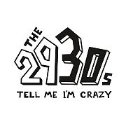 The 2930s: Tell Me I'm Crazy