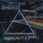 Savoldelli Casarano Bardoscia: The Great Jazz Gig In The Sky