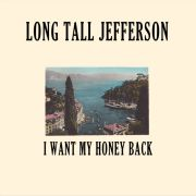 Long Tall Jefferson: I Want My Honey Back
