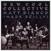 Matt Bianco & New Cool Collective: The Things You Love