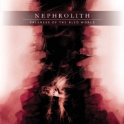 Review: Nephrolith - Paleness Of The Bled World