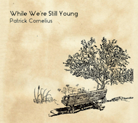 Patrick Cornelius: While We're Still Young
