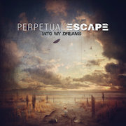 Perpetual Escape: Into My Dreams
