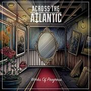 Review: Across The Atlantic - Works Of Progress