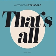 Alessandro D'Episcopo: That's All