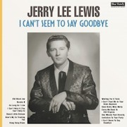 Review: Jerry Lee Lewis - I Can't Seem To Say Goodbye - 180g-Vinyl-Edition