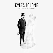 Kyles Tolone: Of Lovers & Ghosts