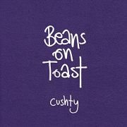 Beans On Toast: Cushty