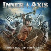 Review: Inner Axis - We Live By The Steel