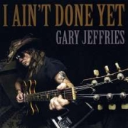 Review: Gary Jeffries - I Ain't Done Yet