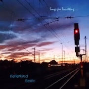 Review: Kellerkind Berlin - Songs For Travelling... - A Compilation Of Songs From 2014 And 2016