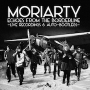 Moriarty: Echoes From The Borderline – Live Recordings & Auto Bootlegs