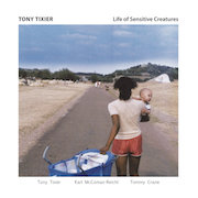 Tony Tixier: Life Of Sensitive Creatures