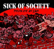 Sick of Society: Perlen vor die Säue