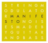 Stringmodulator: Manifesto: Noises Made By Guitar And Bass