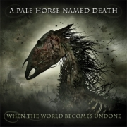 A Pale Horse Named Death: When The World Becomes Undone