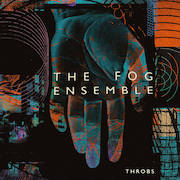 The Fog Ensemble: Throbs