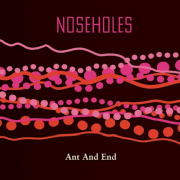 Noseholes: Ant And End