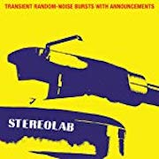 Stereolab: Transient Random-Noise Bursts With Announcements (1993) – Expanded Edition