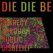 Die Die Be: Secrecy Through Public Disbelief