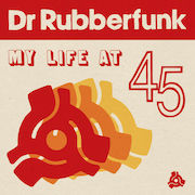 Dr Rubberfunk: My Life At 45