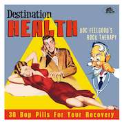 Various Artists: Destination Health – Doc Feelgood's Rock Therapy, 30 Bop Pills For Your Recovery