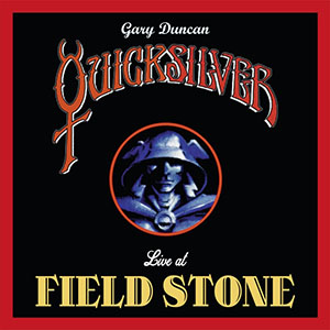 Review: Quicksilver - GARY DUNCAN'S QUICKSILVER – Live At Fieldstone